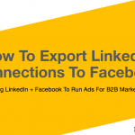 How To Export LinkedIn Connections And Upload To Facebook Custom Audiences